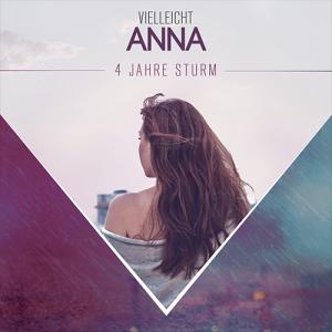 Vielleicht Anna - 4 Jahre Sturm